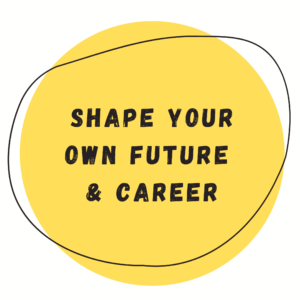 Shape Your Own Future & Career
