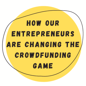 How Our Entrepreneurs Are Changing The Crowdfunding Game